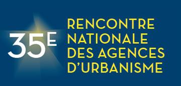 35ème Rencontre Nationale des Agences d'Urbanisme
